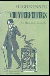 The Counterfeiters: An Historical Comedy - Hugh Kenner