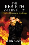 The Rebirth of History: Times of Riots and Uprisings - Alain Badiou