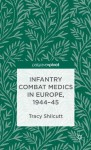 Infantry Combat Medics in Europe, 1944-45 - Tracy Shilcutt