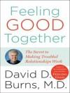 Feeling Good Together: The Secret to Making Troubled Relationships Work - David D. Burns, Alan Sklar