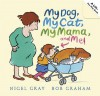 My Dog, My Cat, My Mama, and Me! - Nigel Gray, Bob Graham