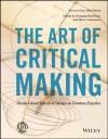 The Art of Critical Making: Rhode Island School of Design on Creative Practice - Rosanne Somerson, Mara Hermano, John Maeda