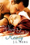 When You're Ready (The Ready Series, #1) - J.L. Berg