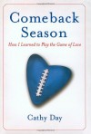 Comeback Season: How I Learned to Play the Game of Love - Cathy Day