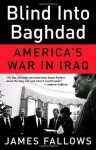 Blind Into Baghdad: America's War in Iraq - James Fallows
