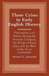 Three Crises in Early English History: Personalities and Politics During the Norman Conquest, the Reign of King John, and the Wars of the Roses - Michael Alexander