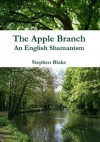 The Apple Branch: An English Shamanism - Stephen Blake