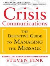 Crisis Communications: The Definitive Guide to Managing Thecrisis Communications: The Definitive Guide to Managing the Message Message - Steven Fink