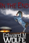 In the End - Edward M. Wolfe