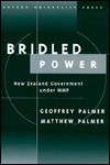 Bridled Power: New Zealand Government Under Mmp - Palmer Palmer, Matthew Palmer, Palmer Palmer