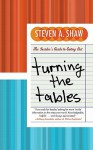 Turning the Tables: An Insider's Guide to Eating Out - Steven A. Shaw