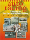 Auto Racing: A History Of Fast Cars And Fearless Drivers - Mark Stewart