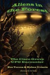 Aliens in the Forest: The Cisco Grove UFO Encounter - Noe Torres, Ruben Uriarte, Joe Calkins, Neil Riebe, Donald R. Shrum, Judi Shrum