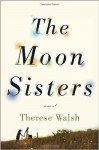 The Moon Sisters: A Novel (Hardback) - Common - Therese Walsh