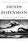 Train Dreams: a Novella - Denis Johnson