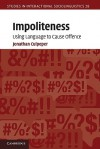Impoliteness: Using Language to Cause Offence - Jonathan Culpeper