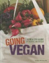 Going Vegan: A Healthy Guide to Making the Switch - Dana Meachen Rau