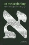 In the Beginning: A Short History of the Hebrew Language - Joel Hoffman