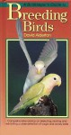 A Birdkeeper's Guide To Breeding Birds (Birdkeeper's Guide S.) - David Alderton