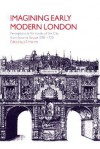 Imagining Early Modern London: Perceptions and Portrayals of the City from Stow to Strype, 15981720: Perceptions and Portrayals of the City from Stow to Strype, 1598 1720 - J. F. Merritt
