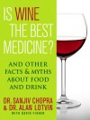 Is Wine the Best Medicine?: And Other Facts & Myths About Food & Drink - Sanjiv Chopra, Alan Lotvin, David Fisher