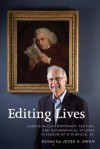 Editing Lives: Essays in Contemporary Textual and Biographical Studies in Honor of O M Brack, Jr. - Jesse G. Swan, Jerry Beasley, Matthew Brack, Martine Watson Brownley, Michael Bundock, Leslie A. Chilton, Robert DeMaria Jr., Christopher D Johnson, Thomas Kaminski, Walter H Keithley, James E. May, Loren Rothschild, Peter Sabor, Jennifer M Santos, Gordon Turnbull