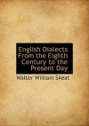 English Dialects from the Eighth Century to the Present Day - Walter W. Skeat