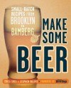 Make Some Beer: Small-Batch Recipes from Brooklyn to Bamberg - Erica Shea, Stephen Valand