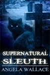 Supernatural Sleuth, Case File #1 - Angela Wallace