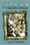 Solomon Snow and the Silver Spoon - Kaye Umansky, Scott Nash