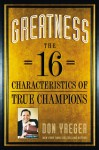 Greatness: The 16 Characteristics of True Champions - Don Yaeger