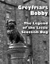 Greyfriars Bobby: The Legend of the Little Scottish Dog - Betty Kirkpatrick
