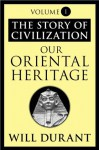 Our Oriental Heritage: The Story of Civilization, Volume I: 001 - Will Durant