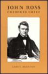 John Ross, Cherokee Chief: Cherokee Chief - Gary E. Moulton