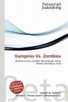 Vampires vs. Zombies - Lambert M. Surhone, Mariam T. Tennoe, Susan F. Henssonow