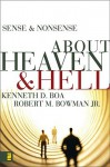 Sense and Nonsense about Heaven and Hell - Kenneth D. Boa, Robert M. Bowman Jr.
