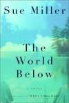 The World Below - Sue Miller