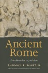 Ancient Rome: From Romulus to Justinian - Thomas R. Martin