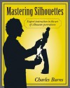 Mastering Silhouettes: Expert Instruction in the Art of Silhouette Portraiture - Charles Burns