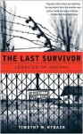 The Last Survivor: Legacies of Dachau - Timothy W. Ryback