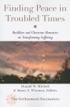 Finding Peace in Troubled Times: Buddhist and Christian Monastics on Transforming Suffering - Donald W. Mitchell, James A. Wiseman