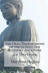 The Oral Transmissions of the 52 Soto Zen Buddhist Ancestors: An Overview - Marilynn Hughes