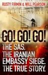 Go! Go! Go!: The SAS. The Iranian Embassy Siege. The True Story. - Rusty Firmin, Will Pearson