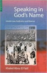 Speaking in God's Name: Islamic Law, Authority and Women - Khaled Abou El Fadl