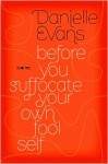 Before You Suffocate Your Own Fool Self - Danielle Evans