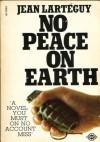 No Peace On Earth - Jean Lartéguy, Xan Fielding
