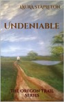 Undeniable (The Oregon Trail Series, #1) - Laura Stapleton