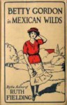 Betty Gordon In Mexican Wilds Or the Secret of the Mountains - Alice B. Emerson