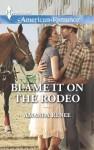 Blame It on the Rodeo (Harlequin American Romance) - Amanda Renee
