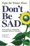 Don't Be Sad: Fight the Winter Blues-Your Guide to Conquering Seasonal Affective Disorder - Celeste A. Peters